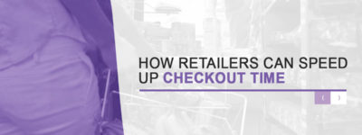 How Retailers Can Speed up Checkout Time