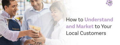 How to Understand and Market to Your Local Customers